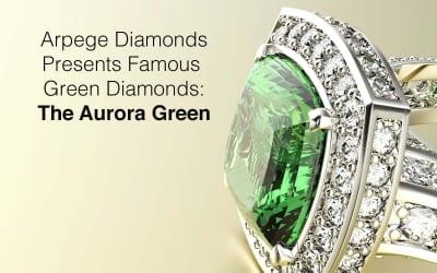Arpege Diamonds Presents Famous Green Diamonds: Aurora Green Diamond