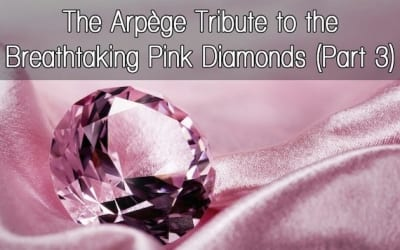 The Arpège Tribute to the Breathtaking Pink Diamonds (Part 3)