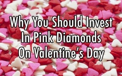 Valentine's Day, Investments and Pink Diamonds