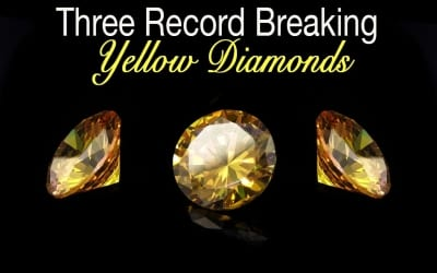 Three Record Breaking Yellow Diamonds